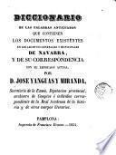 Diccionario de las palabras anticuadas que contienen los documentos existentes en los Archivos generales y municipales de Navarra y de su correspondencia con el lenguaje actual
