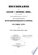 Diccionario de legislacion y jurisprudencia criminal