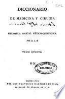 Diccionario de medicina y cirugía o Biblioteca manual médico-quirúrgica
