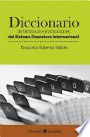 Diccionario de términos e instituciones del sistema financiero internacional
