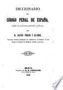 Diccionario del Código Penal de España, arreglado á las modificaciones posteriores á su publicacion