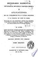 Diccionario elemental de farmacia, botanica y materia medica ó Aplicaciones de los fundamentos de la química moderna á la farmacia en todos sus ramos