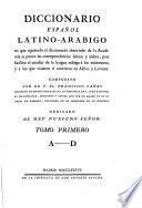 Diccionario espanol latino-arabigo en que siguiendo el diccionario abreviado de la Academia se ponen las correspondencias latinas y arabes etc