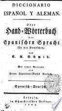 DICCIONARIO ESPAÑOL Y ALEMAN. Oder Hand-Wörterbuch der Spanischen Sprache für die Deutschen