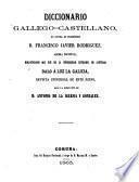 Diccionario Gallego-Castellano, su auto, el presbítero Francisco Javier Rodriguez, ahora difunto, bibliotecario que fué de la Universidad literaria de Santiago