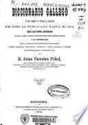 Diccionario Gallego, el mas completo en terminos y acepciones de todolo publicado hasta el dia, con las voces antiguas que fig uran en codies etc