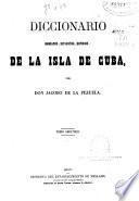 Diccionario geografico, estadistico, historico de la Isla de Cuba: ( 572 p.)