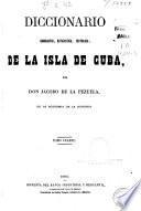 Diccionario geografico, estadistico, historico de la Isla de Cuba: (696 p.)