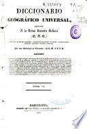 Diccionario geográfico universal dedicado a la Reina Nuestra Señora: v. 8
