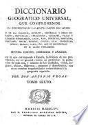 Diccionario geográfico universal, que comprehende la descripción de las quatro partes del mundo
