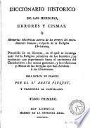 Diccionario historico de las heregias, errores y cismas, ó Memorias históricas acerca de los errores del entendimiento humano respecto de la religion christiana