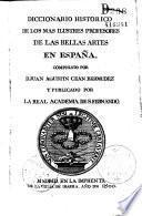 Diccionario historico de los mas ilustres profesores de las bellas artes en Espana