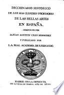 Diccionario histórico de los más ilustres profesores de las Bellas Artes en España