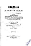Diccionario histórico, genealógico y heráldico de las familias ilustres de la monarquía española ...