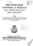Diccionario historico, y forense del Derecho Real de España