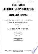 Diccionario jurídico administrativo o compilación general de Leyes, Decretos y Reales Ordenes dictadas en todos los ramos de la Administración Pública: A-C (1858. 865; 866-1722 p.)