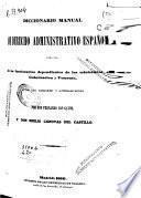 Diccionario manual de Derecho administrativo español para uso de los funcionarios dependientes de los Ministerios de Gobernación y Fomento y de los alcaldes y ayuntamientos