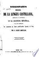 Diccionario manual de la lengua castellana, arreglado á la ortografía de la academia española, y el mas completo de cuantos se han publicado hasta el dia