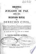 Diccionario manual del derecho civil o Repertorio alfabético razonado de la legislación y de la jurisprudencia civil de España...