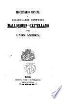 Diccionario manual ó vocabulario completo Mallorquín- Castellano por unos amigos