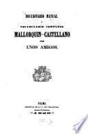 Diccionario manual & vocabulario completo mallorquin-castellano por unos amigos