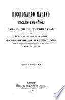 Diccionario marino Español-Inglés [and] Inglés-Español para el uso del colegio naval
