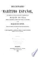 Diccionario marítimo español, que ademś de las voces de navegacion y maniobra en los buques de vela