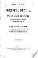 Diccionario penal de jurisprudencia y de legislación peruana