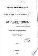 Diccionario razonado de legislación y jurisprudencia: AB-DU (1838. 850 p.)
