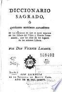 Diccionario sagrado, ó, Catálogo histórico alfabético de las personas de que se hace mencion en los libros del Viejo y Nuevo Testamento