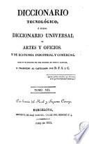 Diccionario tecnológico, ó, Nuevo diccionario universal de artes y oficios y de economía industrial y comercial
