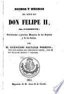Dichos, y hechos del Señor rey Don Felipe II, el prudente, potentisimo, y glorioso monarca de las Españas, y de las Indias