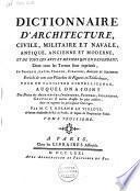 Dictionnaire d'architecture, civile, militaire et navale, antique, ancienne et moderne, et de tous les arts et métiers qui en dépendent
