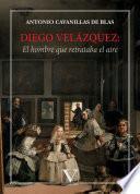 Diego Velázquez: El hombre que retrataba el aire