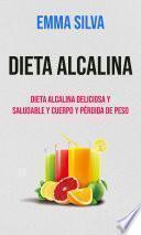 Dieta Alcalina : Dieta Alcalina Deliciosa Y Saludable Y Cuerpo Y Pérdida De Peso