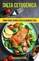 Dieta Cetogénica: Cómo Puede Perder Peso De Manera Fácil