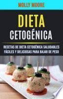 Dieta Cetogénica: Recetas De Dieta Cetogénica Saludables Fáciles Y Deliciosas Para Bajar De Peso