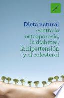 Dieta natural contra la osteoporosis, la diabetes, la hipertensión y el colesterol