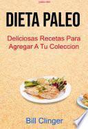 Dieta Paleo : Deliciosas Recetas Para Agregar A Tu Colección ( Paleo Diet)
