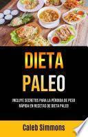 Dieta Paleo: Incluye Secretos Para La Pérdida De Peso Rápida En Recetas De Dieta Paleo