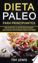 Dieta Paleo para principiantes. Recetas de la dieta Paleo para alcanzar un estado físico óptimo.