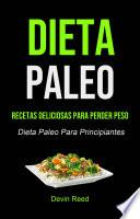 Dieta Paleo: Recetas Deliciosas Para Perder Peso (Dieta Paleo Para Principiantes)