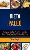 Dieta Paleo: Recetas Fáciles Para Una Mente Sana Y Una Rápida Pérdida De Peso