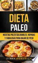 Dieta Paleo: Recetas Paleo Saludables, Rápidas Y Fabulosas Para Bajar De Peso