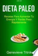 Dieta Paleo: Recetas Para Aumentar Tu Energía Y Perder Peso Rápidamente