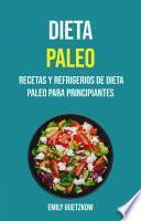 Dieta Paleo: Recetas Y Refrigerios De Dieta Paleo Para Principiantes