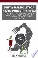 Dieta paleolítica para principiantes: ¡más de 100 recetas libres de gluten para mejorar su salud!