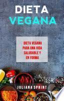 Dieta Vegana: Dieta Vegana Para Una Vida Saludable Y En Forma