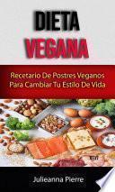 Dieta Vegana : Recetario De Postres Veganos Para Cambiar Tu Estilo De Vida