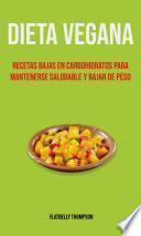 Dieta Vegana: Recetas Bajas En Carbohidratos Para Mantenerse Saludable Y Bajar De Peso